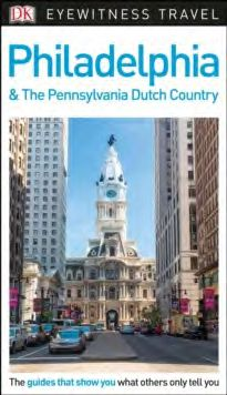 PHILADELPHIA & THE PENNSYLVANIA DUTCH COUNTRY -EYEWITNESS TRAVEL GUIDES