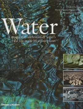 WATER. A SPECTACULAR CELEBRATION OF WATER'S VITAL ROLE IN THE