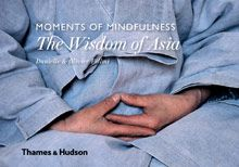 WISDOM OF ASIA, THE. MOMENTS OF MINDFULNESS