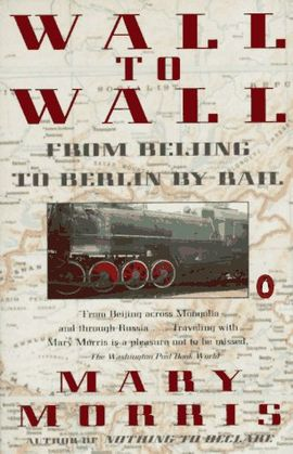 WALL TO WALL. A WOMAN'TRAVELS FROM BEIJING TO BERLIN