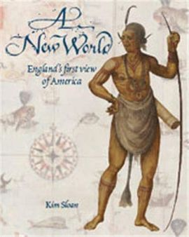A NEW WORLD. ENGLAND'S FIRST VIEW OF AMERICA