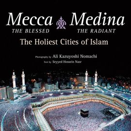 MECCA, THE BLESSED; MEDINA, THE RADIANT