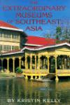 EXTRAORDINARY MUSEUMS OF SOUTHEAST ASIA, THE
