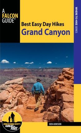 GRAND CANYON NATIONAL PARK, BEST EASY DAY HIKES -A FALCON GUIDE