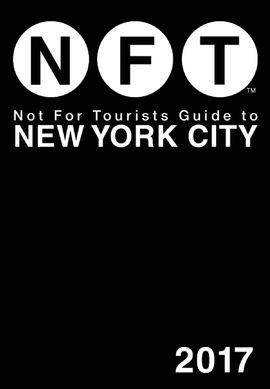 2017 NFT NEW YORK. NOT FOR TOURISTS GUIDE TO