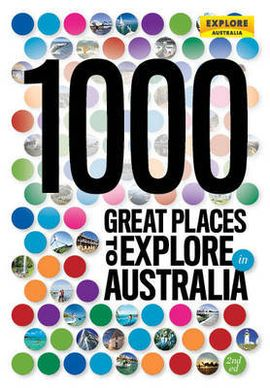 1000 GREAT PLACES TO EXPLORE AUSTRALIA