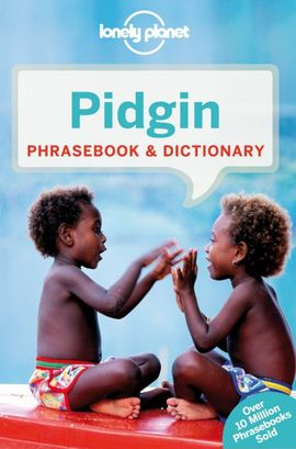 PIDGIN. PHRASEBOOK & DICTIONARY -LONELY PLANET