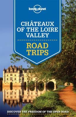 CHATEAUX OF THE LOIRE VALLEY .ROAD TRIPS -LONELY PLANET