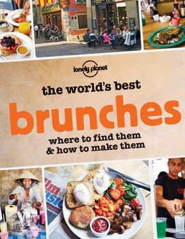 WORLD'S BEST BRUNCHES, THE -LONELY PLANET