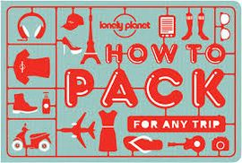 HOW TO PACK FOR ANY TRIP -LONELY PLANET
