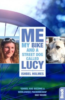 ME, MY BIKE AND A STREET DOG CALLED LUCY -BRADT