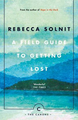 A FIELD GUIDE TO GETTING LOST