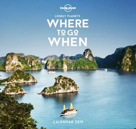 2019 WHERE TO GO WHEN. CALENDAR -LONELY PLANET