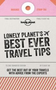 BEST EVER TRAVEL TIPS, LONELY PLANET'S