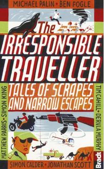 IRRESPONSIBLE TRAVELLER, THE -BRADT
