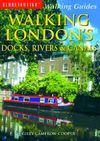 WALKING LONDON'S DOCKS, RIVERS & CANALS