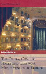 OPERA, CONCERT HALLS AND CLASSICAL MUSIC VENUES OF EUROPE, THE -ANTHEM GUIDE TO