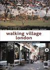 WALKING VILLAGE LONDON