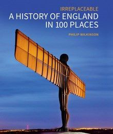 A HISTORY OF ENGLAND IN 100 PLACES. IRREPLACEABLE