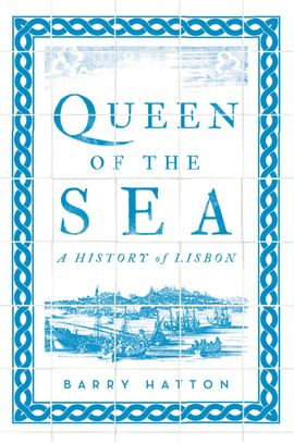 QUEEN OF THE SEA -A HISTORY OF LISBON