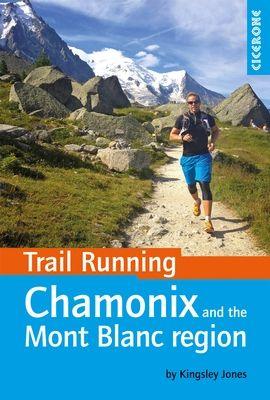 CHAMONIX MONT BLANC REGION, TRAIL RUNNING -CICERONE