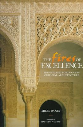FIRES OF EXCELLENCE, THE. SPANISH AND PORTUGUESE ORIENTAL ARCHITE