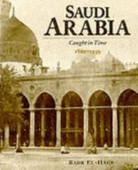 SAUDI ARABIA. CAUGHT IN TIME 1861-1939