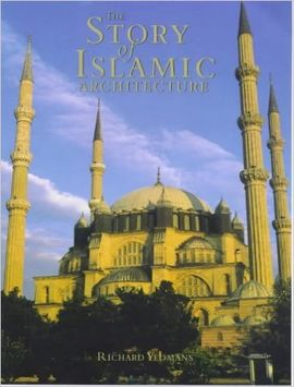 STORY OF ISLAMIC ARCHITECTURE, THE