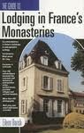 LODGING IN FRANCE'S MONASTERIES, THE GUIDE TO