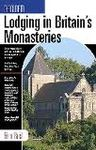 LODGING IN BRITAIN'S MONASTERIES, THE GUIDE TO