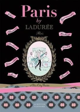 PARIS BY LADURÉE: A CHIC CITY GUIDES