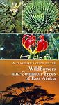WILDFLOWERS AND COMMON TREES OF EAST AFRICA, A TRAVELLER'S GUIDE