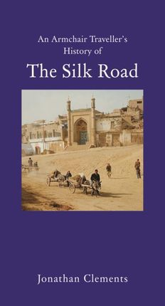 SILK ROAD, AN ARMCHAIR TRAVELLER'S HISTORY OF THE