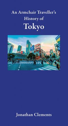 TOKYO, AN ARMCHAIR TRAVELLER'S HISTORY OF