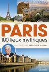 PARIS. 100 LIEUX MYTHIQUES