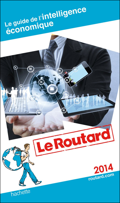2014 GUIDE DE L'INTELLIGENCE ECONOMIQUE -ROUTARD