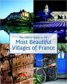 MOST BEAUTIFUL VILLAGES OF FRANCE -THE OFFICIAL GUIDE TO THE