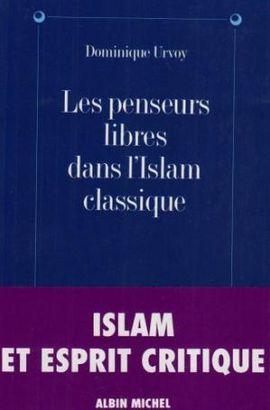 PENSEURS LIBRES DANS L'ISLAM CLASSIQUE, LES
