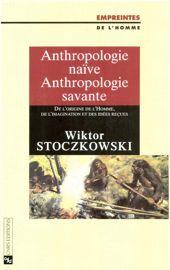 ANTHROPOLOGIE NAIVE, ATHROPOLOGIE SAVANTE