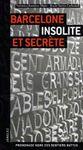BARCELONE. INSOLITE ET SECRETE -JONGLEZ