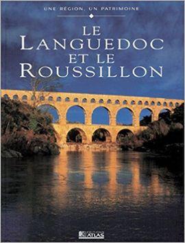 LANGUEDOC ET LE ROUSSILLON, LE. UNE REGION UN PATRIMOINE