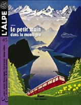 45. L'ALPE. PETIT TRAIN DANS LA MONTAGNE, LE (LE DOSSIER) -REVISTA