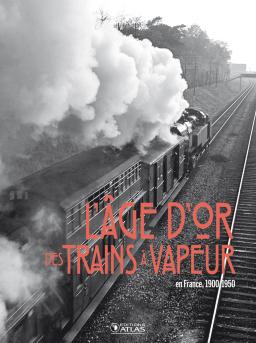 AGE D'OR DES TRAINS A VAPEUR, L'
