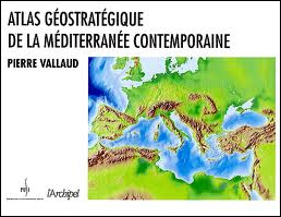 ATLAS GEOSTRATEGIQUE DE LA MEDITERRANEE CONTEMPORAINE