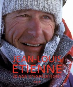 JEAN-LOUIS ETIENNE. 30 ANS D'EXPEDITIONS