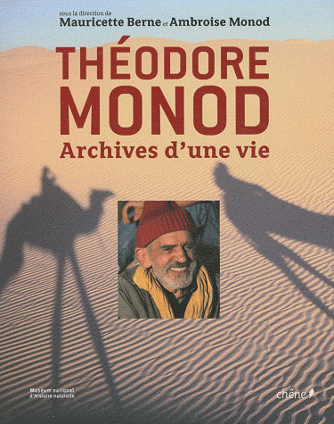 THEODORE MONOD. ARCHIVES D'UNE VIE
