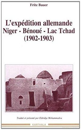 EXPEDITION ALLEMANDE, L'. NIGER-BENOUE-LAC TCHAD (1902-1903)