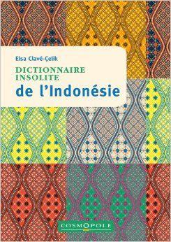 INDONESIE, DICTIONNAIRE INSOLITE DE L'