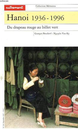 HANOI (1936-1996) - DU DRAPEAU ROUGE AU BILLET VERT