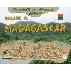 BALADE A MADAGASCAR -LES CARNETS DE VOYAGES DE GASTON